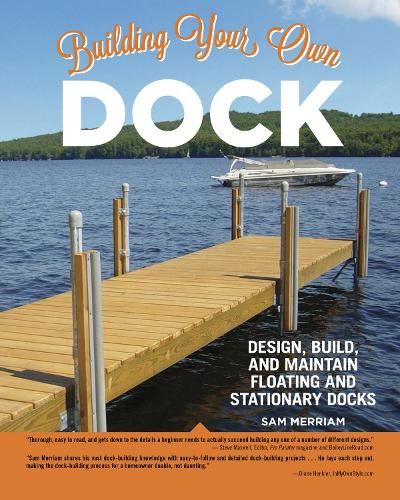 Building Your Own Dock: Design, Build, and Maintain Floating and Stationary Docks (Paperback)