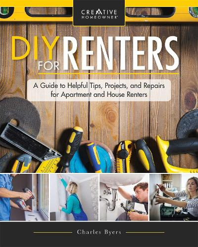 DIY for Renters: Practical Instruction for Apartment and House Renters (Paperback)