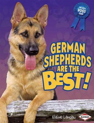German Shepherds Are the Best! - Best Dogs Ever (Hardback)
