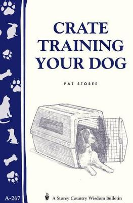 Crate Training Your Dog: Storey's Country Wisdom Bulletin A.267 (Paperback)