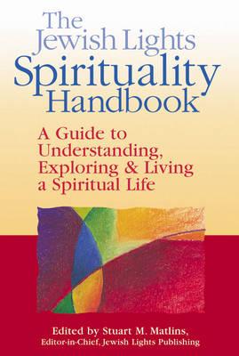 The Jewish Lights Spirituality Handbook: A Guide to Understanding, Exploring & Living a Spiritual Life (Paperback)