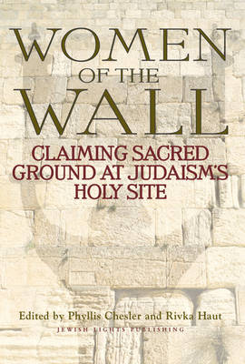 Women of the Wall: Claiming Sacred Ground at Judaism's Holy Site (Paperback)