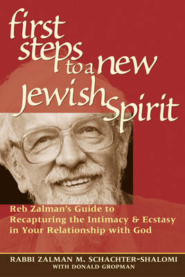 The First Steps to a New Jewish Spirit: Reb Zalmans Guide to Recapturing the Intimacy & Ecstasy in Your Relationship with God (Paperback)