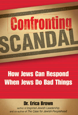 Confronting Scandal: How Jews Can Respond When Jews Do Bad Things (Hardback)