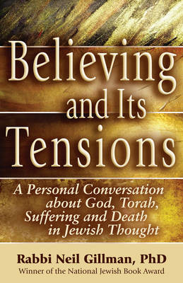 Believing and Its Tensions: A Personal Conversation About God, Torah, Suffering and Death in Jewish Thought (Hardback)