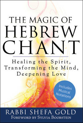 The Magic of Hebrew Chants: Healing the Spirit, Transforming the Mind, Deepening Love (Paperback)