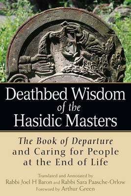Deathbed Wisdom of the Hasidic Masters: The Book of Departure and Caring for People at the End of Life (Paperback)