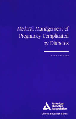 Medical Management of Pregnancy Complicated by Diabetes (Paperback)