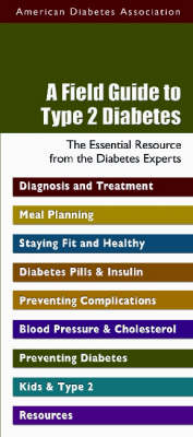 A Field Guide to Type 2 Diabetes: The Essential Resource from the Diabetes Experts (Paperback)