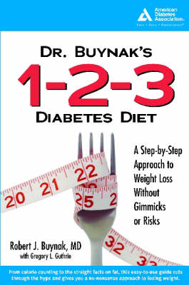 Dr. Buynak's 1-2-3 Diabetes Diet: A Proven Approach to Weight Loss without Gimmicks or Risks (Paperback)