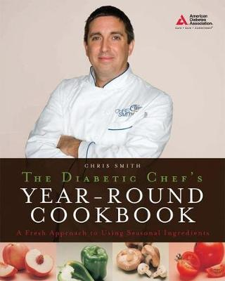The Diabetic Chef's Year-Round Cookbook: A Fresh Approach to Using Seasonal Ingredients (Paperback)
