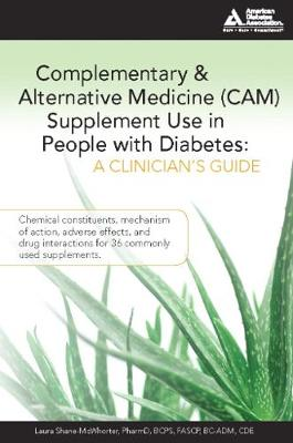 Complementary and Alternative Medicine (CAM) Supplement Use in People with Diabetes: A Clinician's Guide: A Clinician's Guide (Paperback)