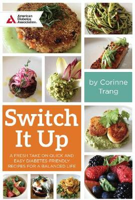 Switch It Up: A Fresh Take on Quick and Easy Diabetes-Friendly Recipes for a Balanced Life (Paperback)