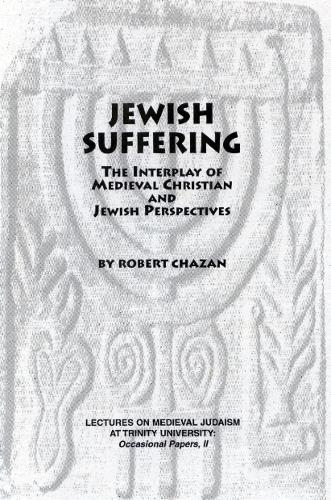 Jewish Suffering: The Interplay of Medieval Christian and Jewish Perspectives - Festschriften, Occasional Papers, and Lectures 11 (Paperback)