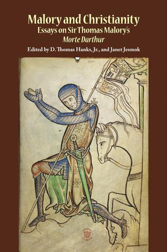 Malory and Christianity: Essays on Sir Thomas Malory's Morte Darthur - Studies in Medieval Culture 51 (Paperback)