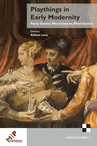 Playthings in Early Modernity: Party Games, Word Games, Mind Games - Ludic Cultures, 1100-1700 (Hardback)