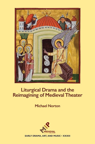 Liturgical Drama and the Reimagining of Medieval Theater - Early Drama, Art, and Music Monograph (Hardback)