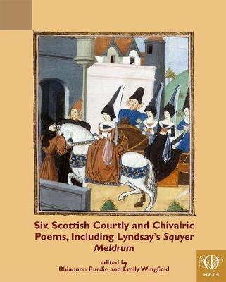 Six Scottish Courtly and Chivalric Poems, Including Lyndsay's Squyer Meldrum - TEAMS Middle English Texts Series (Paperback)