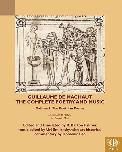 Guillaume de Machaut, The Complete Poetry and Music, Volume 2: The Boethian Poems, Le Remede de Fortune and Le Confort d'Ami - TEAMS Middle English Texts Series (Paperback)