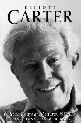Elliott Carter: Collected Essays and Lectures, 1937-1995 - Eastman Studies in Music v. 7 (Paperback)