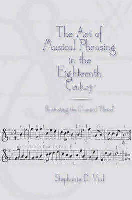 """The Art of Musical Phrasing in the Eighteenth Century: Punctuating the Classical """"Period"""" - Eastman Studies in Music v. 55 (Hardback)"""