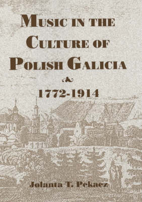 Music in the Culture of Polish Galicia, 1772-1914 - Rochester Studies in East and Central Europe v. 3 (Hardback)