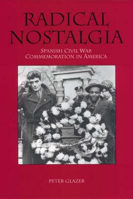 Radical Nostalgia:: Spanish Civil War Commemoration in America (Hardback)