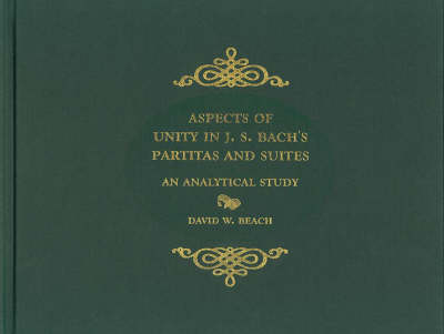 Aspects of Unity in J. S. Bach's Partitas and Suites: An Analytical Study - Eastman Studies in Music v. 33 (Hardback)