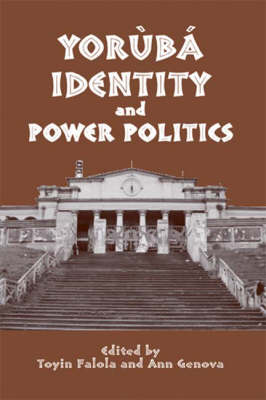 Yoruba Identity and Power Politics - Rochester Studies in African History and the Diaspora v. 22 (Hardback)