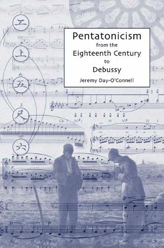 Pentatonicism from the Eighteenth Century to Debussy - Eastman Studies in Music (Hardback)