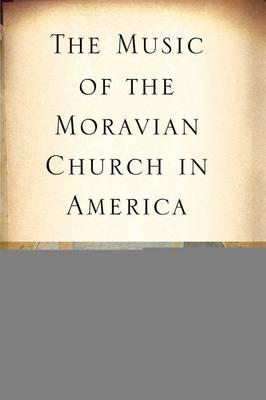 The Music of the Moravian Church in America - Eastman Studies in Music v. 49 (Hardback)