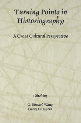 Turning Points in Historiography: A Cross-Cultural Perspective - Rochester Studies in Historiography v. 1 (Paperback)