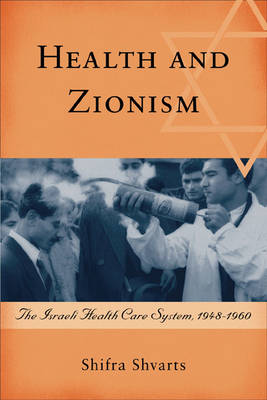 Health and Zionism: The Israeli Health Care System, 1948-1960 - Rochester Studies in Medical History v. 13 (Hardback)