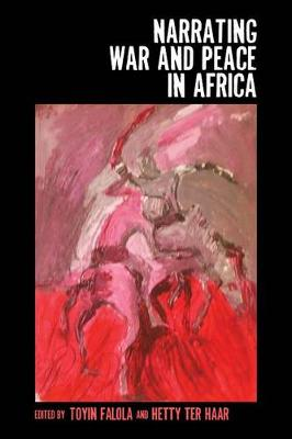 Narrating War and Peace in Africa - Rochester Studies in African History and the Diaspora v. 47 (Hardback)
