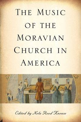 The Music of the Moravian Church in America - Eastman Studies in Music v. 49 (Paperback)