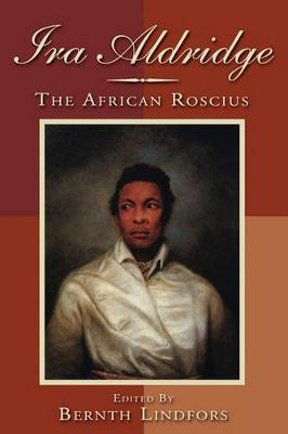Ira Aldridge: The African Roscius - Rochester Studies in African History and the Diaspora v. 28 (Paperback)