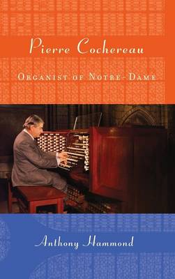 Pierre Cochereau: Organist of Notre-Dame - Eastman Studies in Music v. 91 (Hardback)