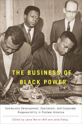 The Business of Black Power: Community Development, Capitalism, and Corporate Responsibility in Postwar America (Paperback)
