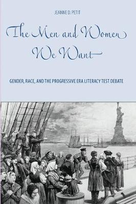 The Men and Women We Want: Gender, Race, and the Progressive Era Literacy Test Debate - Gender and Race in American History (Paperback)