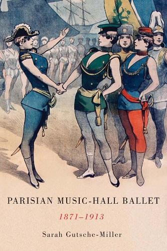 Parisian Music-Hall Ballet, 1871-1913 - Eastman Studies in Music v. 123 (Hardback)
