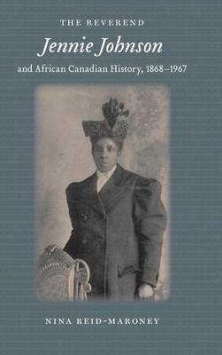 The Reverend Jennie Johnson and African Canadian History, 1868-1967 - Gender and Race in American History v. 5 (Hardback)