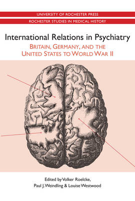 International Relations in Psychiatry: Britain, Germany, and the United States to World War II - Rochester Studies in Medical History v. 15 (Paperback)