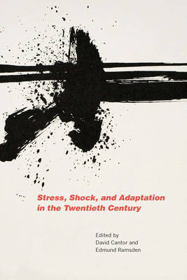 Stress, Shock, and Adaptation in the Twentieth Century - Rochester Studies in Medical History v. 28 (Hardback)