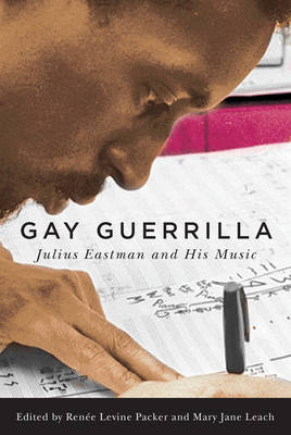 Gay Guerrilla: Julius Eastman and His Music - Eastman Studies in Music v. 129 (Hardback)