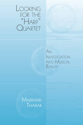 """Looking for the """"Harp"""" Quartet: An Investigation into Musical Beauty - Eastman Studies in Music v. 82 (Paperback)"""