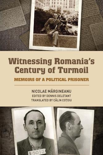 Witnessing Romania's Century of Turmoil: Memoirs of a Political Prisoner - Rochester Studies in East and Central Europe v. 18 (Hardback)