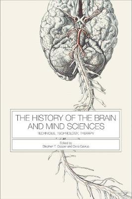 The History of the Brain and Mind Sciences - Technique, Technology, Therapy (Hardback)