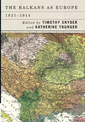 The Balkans as Europe, 1821-1914 - Rochester Studies in East and Central Europe v. 21 (Hardback)