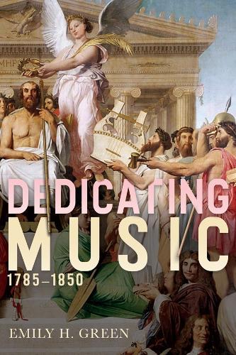 Dedicating Music, 1785-1850 - Eastman Studies in Music v. 155 (Hardback)