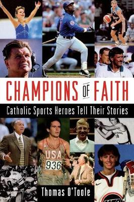 Champions of Faith: Catholic Sports Heroes Tell Their Stories (Paperback)